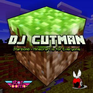 Starbomb - Minecraft is for Everyone ( Dj CUTMAN Remix )