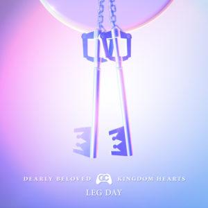 Leg Day - Dearly Beloved (Kingdom Hearts Remix)