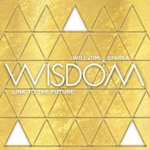 Ephixa Ft. Will & Tim – Wisdom (Link To The Future)