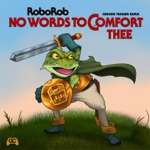 No Words to Comfort Thee  – RoboRob